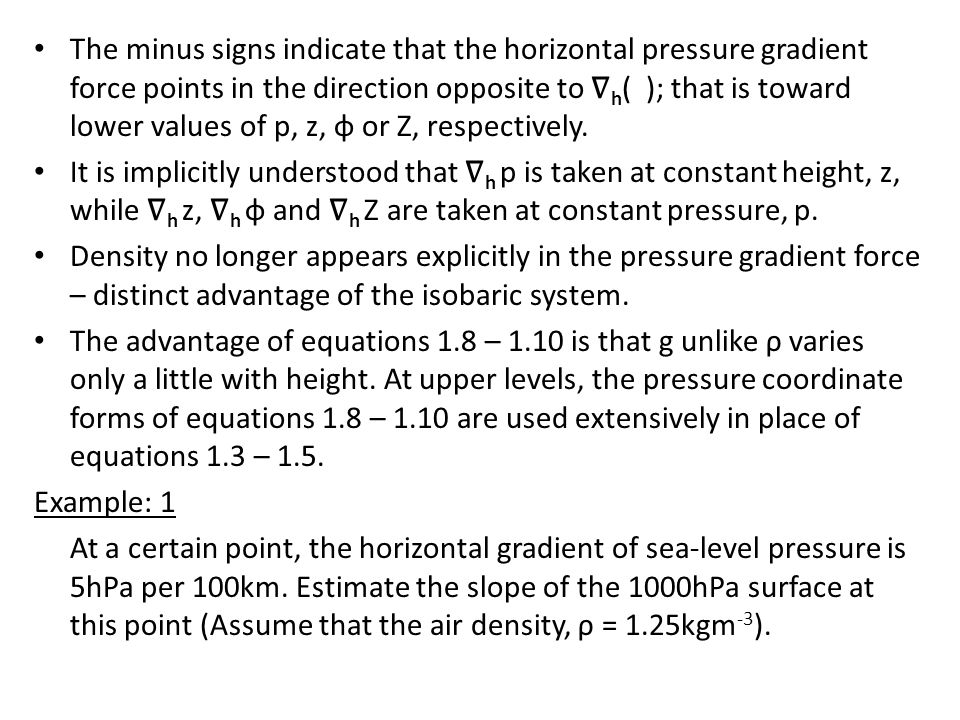 The minus signs indicate that the horizontal pressure gradient force points in the direction opposite to ∇h( ); that is toward lower values of p, z, φ or Z, respectively.