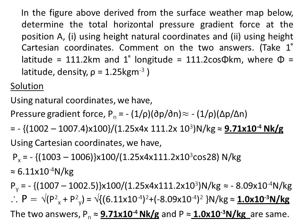 In the figure above derived from the surface weather map below, determine the total horizontal pressure gradient force at the position A, (i) using height natural coordinates and (ii) using height Cartesian coordinates.