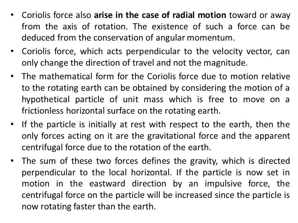 Coriolis force also arise in the case of radial motion toward or away from the axis of rotation. The existence of such a force can be deduced from the conservation of angular momentum.