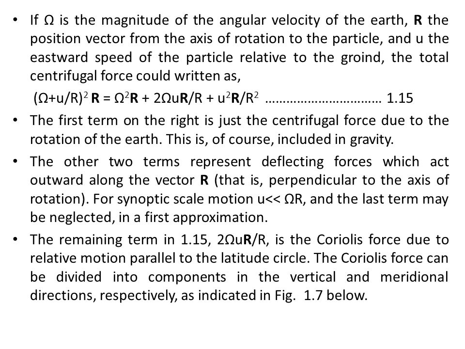 If Ω is the magnitude of the angular velocity of the earth, R the position vector from the axis of rotation to the particle, and u the eastward speed of the particle relative to the groind, the total centrifugal force could written as,
