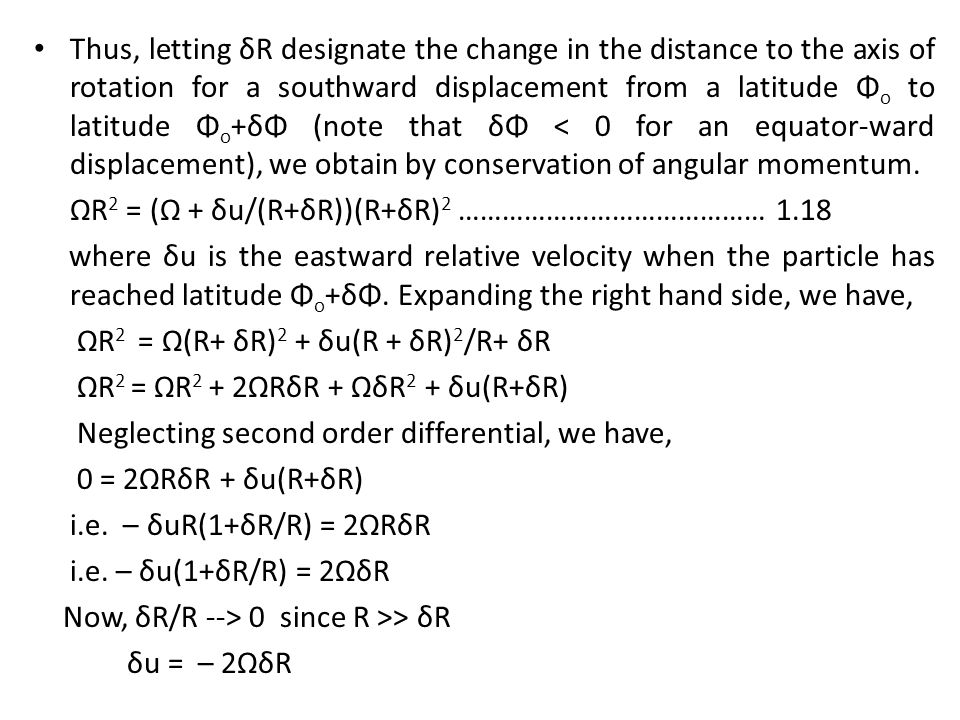 Thus, letting δR designate the change in the distance to the axis of rotation for a southward displacement from a latitude Φo to latitude Φo+δΦ (note that δΦ < 0 for an equator-ward displacement), we obtain by conservation of angular momentum.
