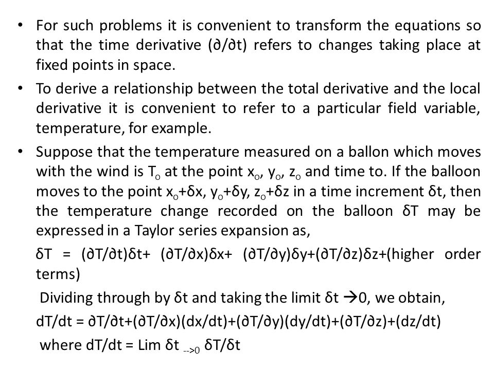 For such problems it is convenient to transform the equations so that the time derivative (∂/∂t) refers to changes taking place at fixed points in space.