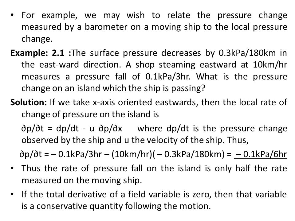 For example, we may wish to relate the pressure change measured by a barometer on a moving ship to the local pressure change.