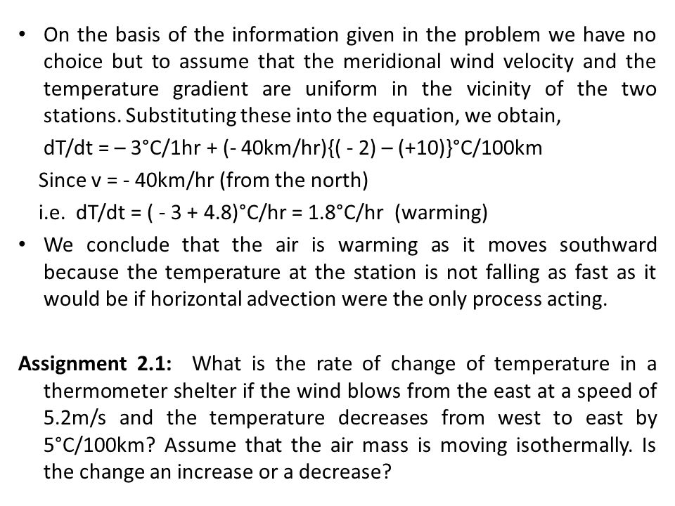 On the basis of the information given in the problem we have no choice but to assume that the meridional wind velocity and the temperature gradient are uniform in the vicinity of the two stations. Substituting these into the equation, we obtain,