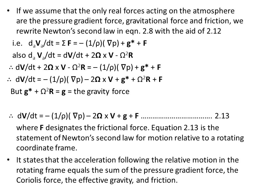 If we assume that the only real forces acting on the atmosphere are the pressure gradient force, gravitational force and friction, we rewrite Newton's second law in eqn. 2.8 with the aid of 2.12