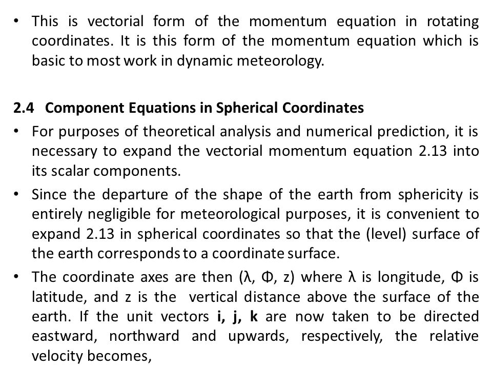 This is vectorial form of the momentum equation in rotating coordinates. It is this form of the momentum equation which is basic to most work in dynamic meteorology.
