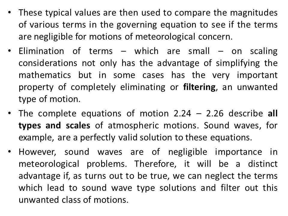 These typical values are then used to compare the magnitudes of various terms in the governing equation to see if the terms are negligible for motions of meteorological concern.