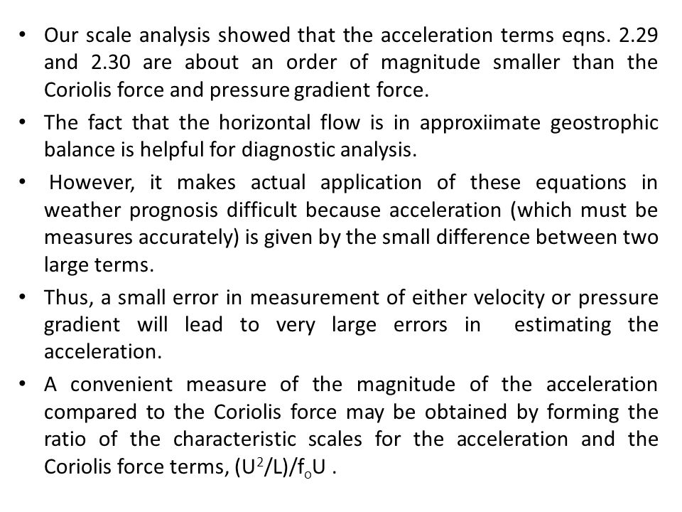 Our scale analysis showed that the acceleration terms eqns. 2.29 and 2.30 are about an order of magnitude smaller than the Coriolis force and pressure gradient force.