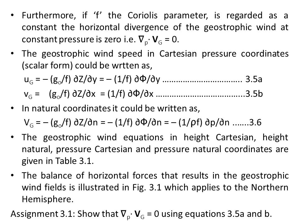 Furthermore, if 'f' the Coriolis parameter, is regarded as a constant the horizontal divergence of the geostrophic wind at constant pressure is zero i.e. ∇p∙ VG = 0.