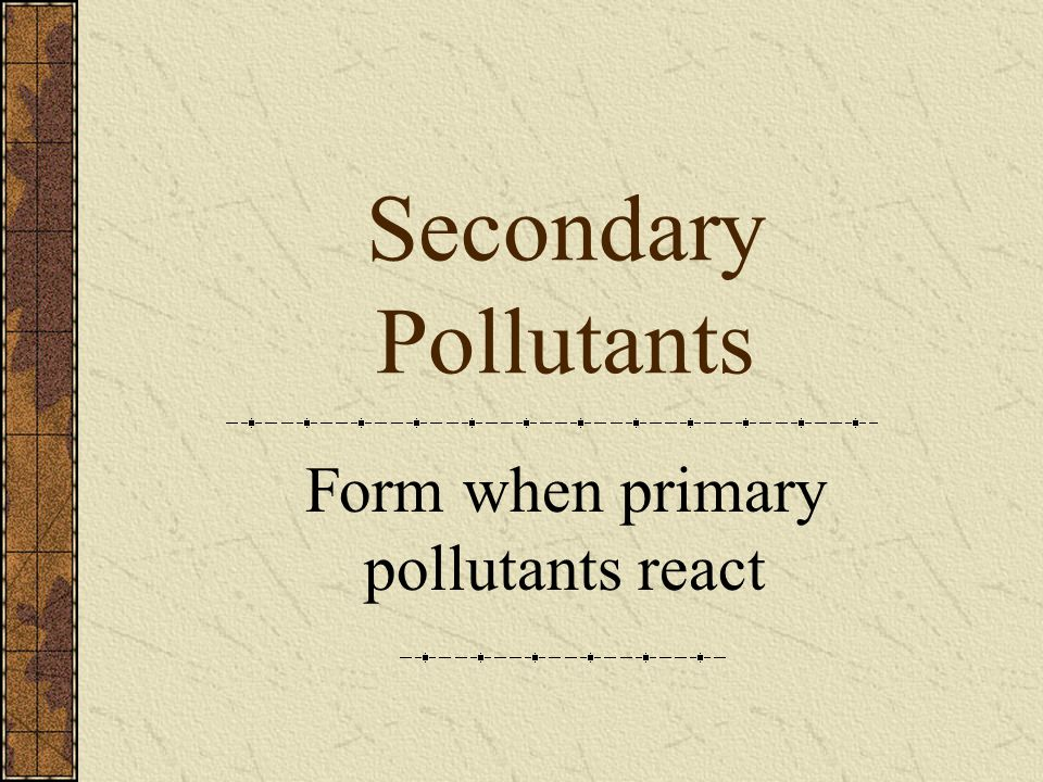 Form when primary pollutants react