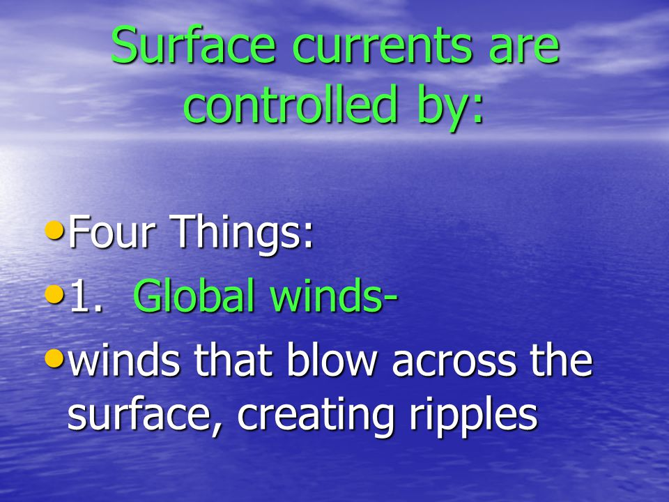 Surface currents are controlled by: