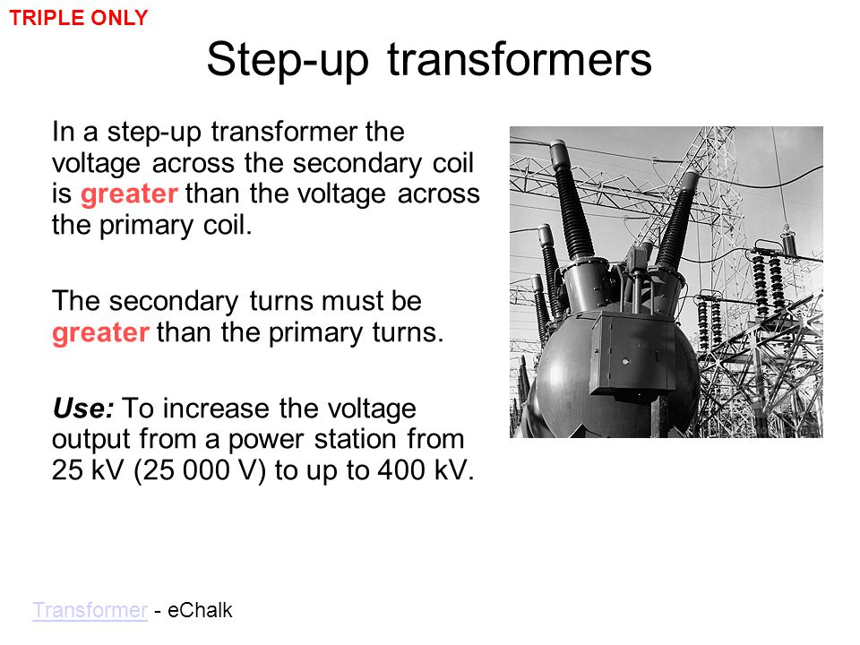TRIPLE ONLY Step-up transformers.
