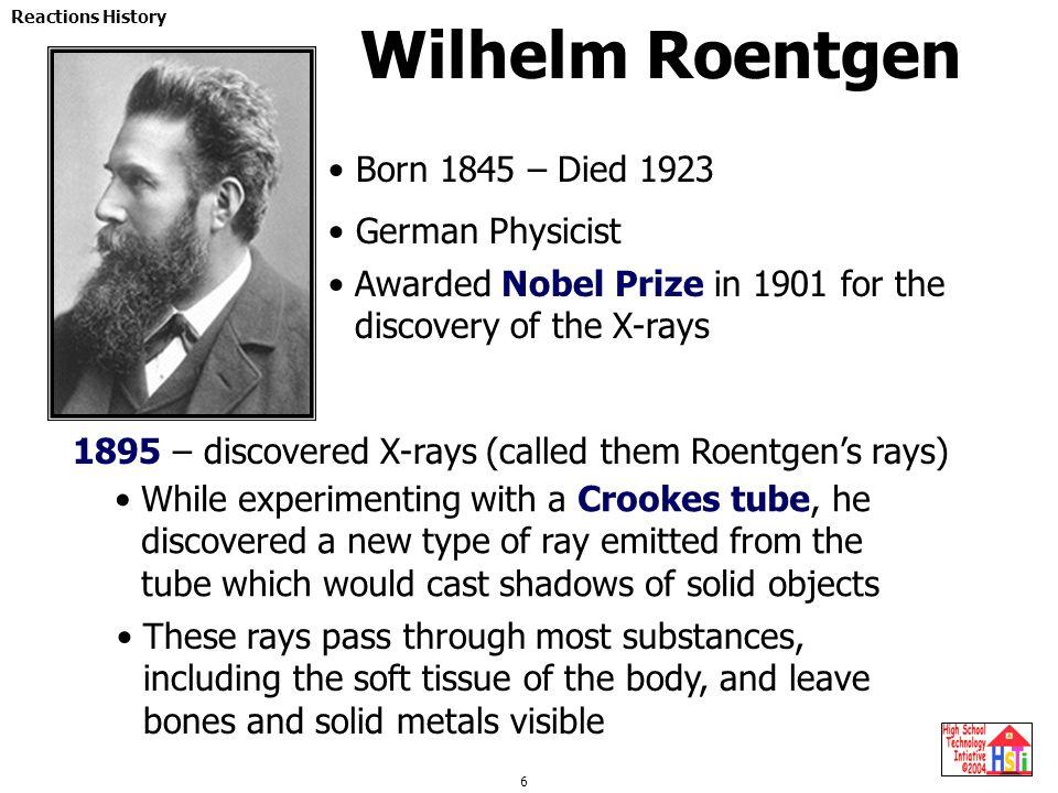 Wilhelm Roentgen Born 1845 – Died 1923 German Physicist