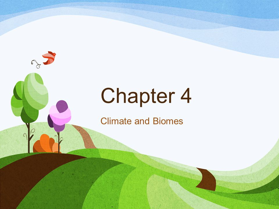 Chapter 4 Climate and Biomes