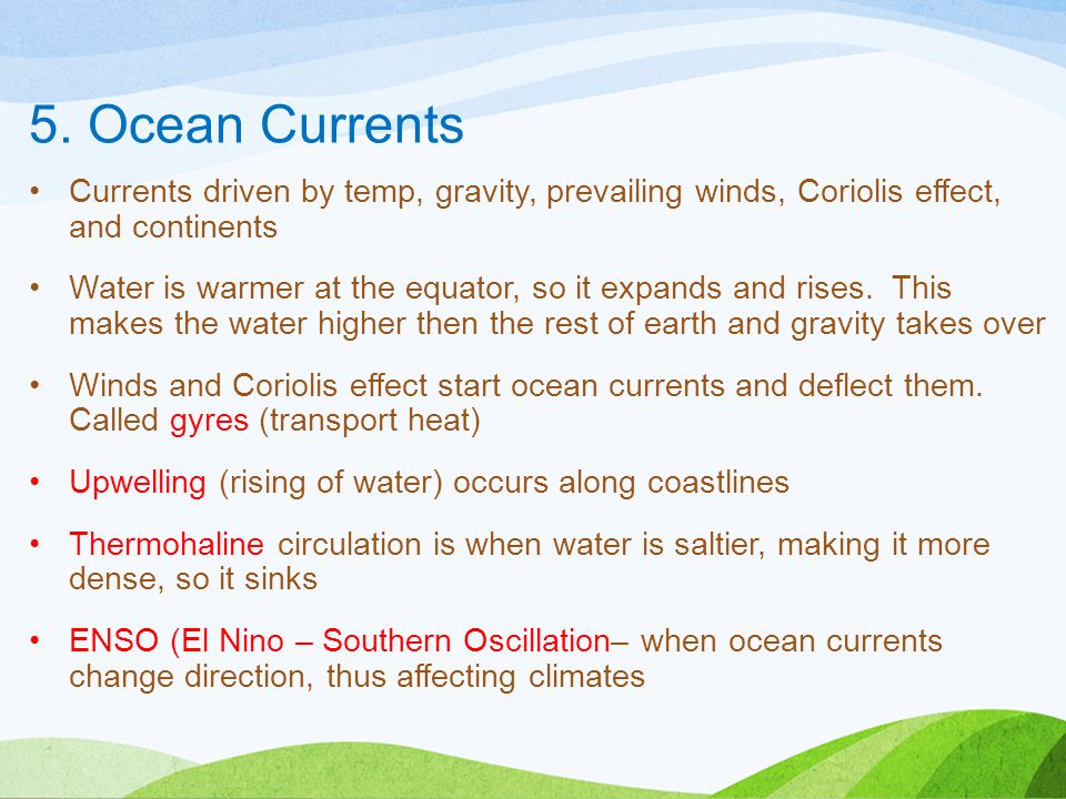 5. Ocean Currents Currents driven by temp, gravity, prevailing winds, Coriolis effect, and continents.