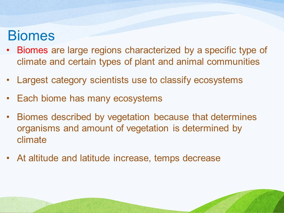 Biomes Biomes are large regions characterized by a specific type of climate and certain types of plant and animal communities.