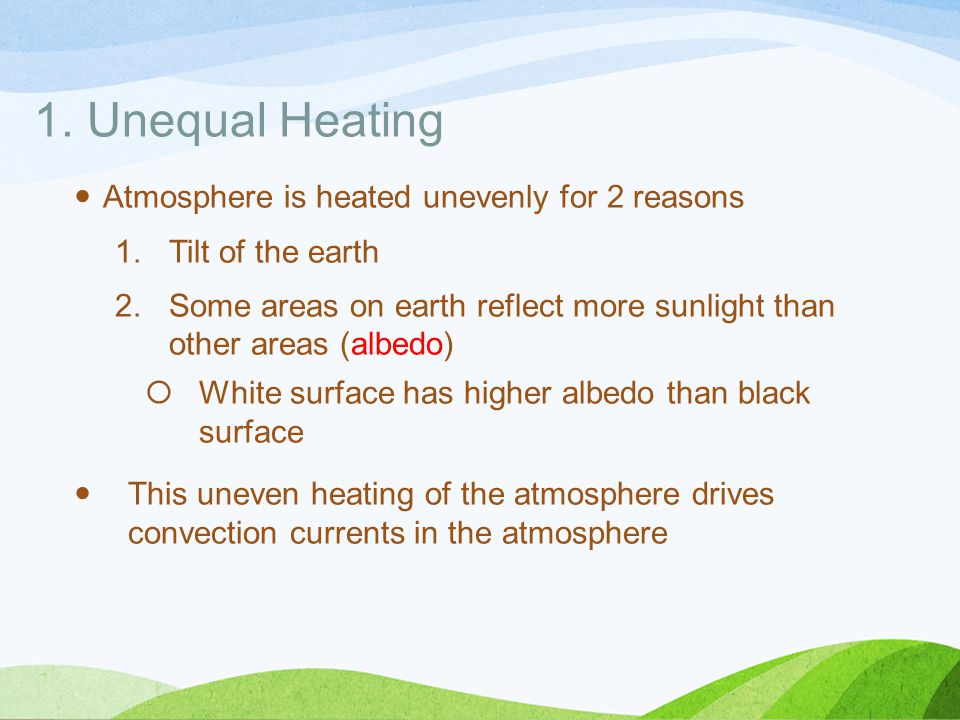 1. Unequal Heating Atmosphere is heated unevenly for 2 reasons
