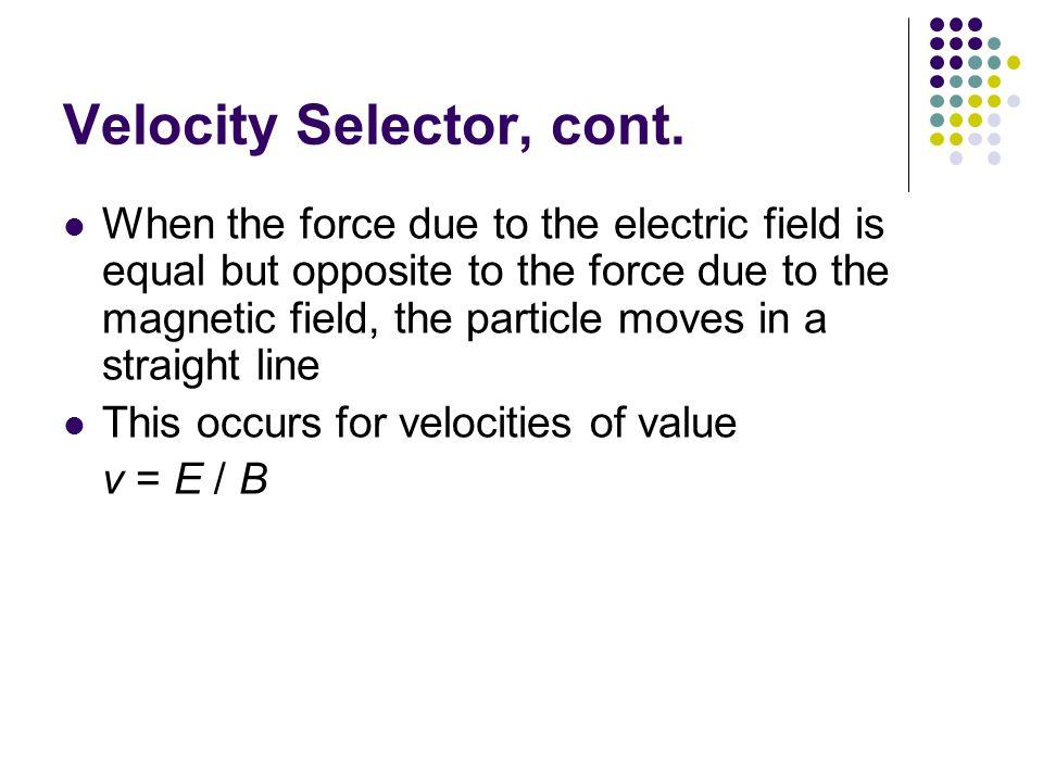 Velocity Selector, cont.