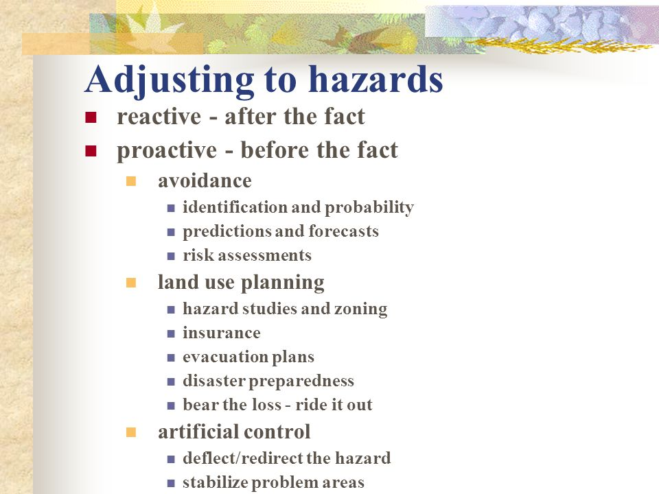 Adjusting to hazards reactive - after the fact