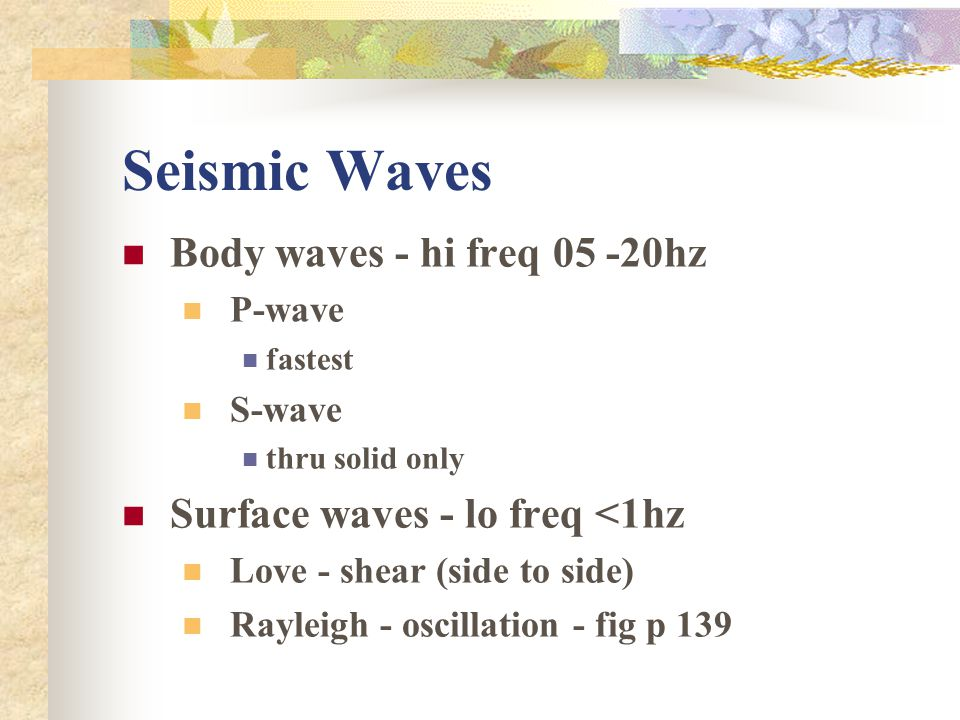 Seismic Waves Body waves - hi freq 05 -20hz