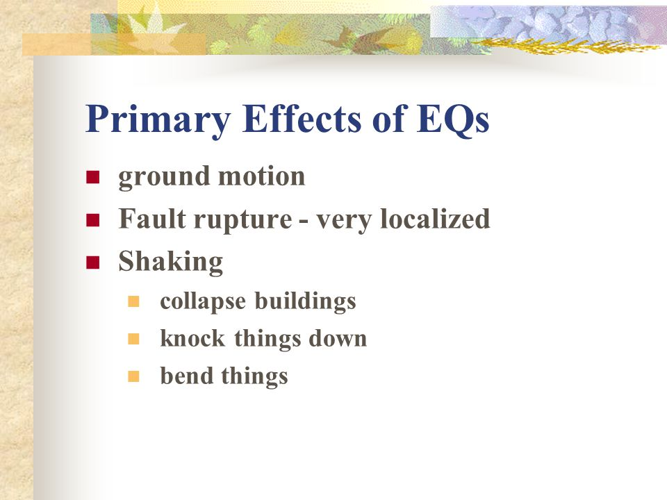 Primary Effects of EQs ground motion Fault rupture - very localized