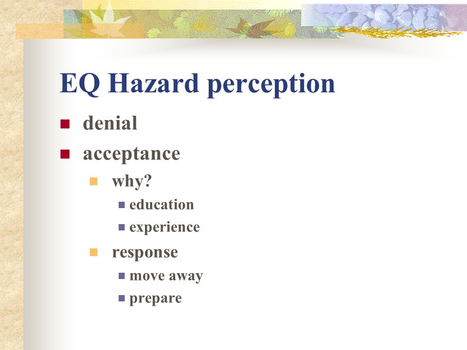 EQ Hazard perception denial acceptance why response education