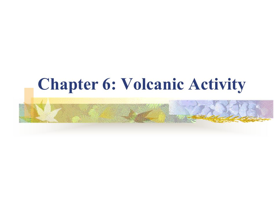 Chapter 6: Volcanic Activity