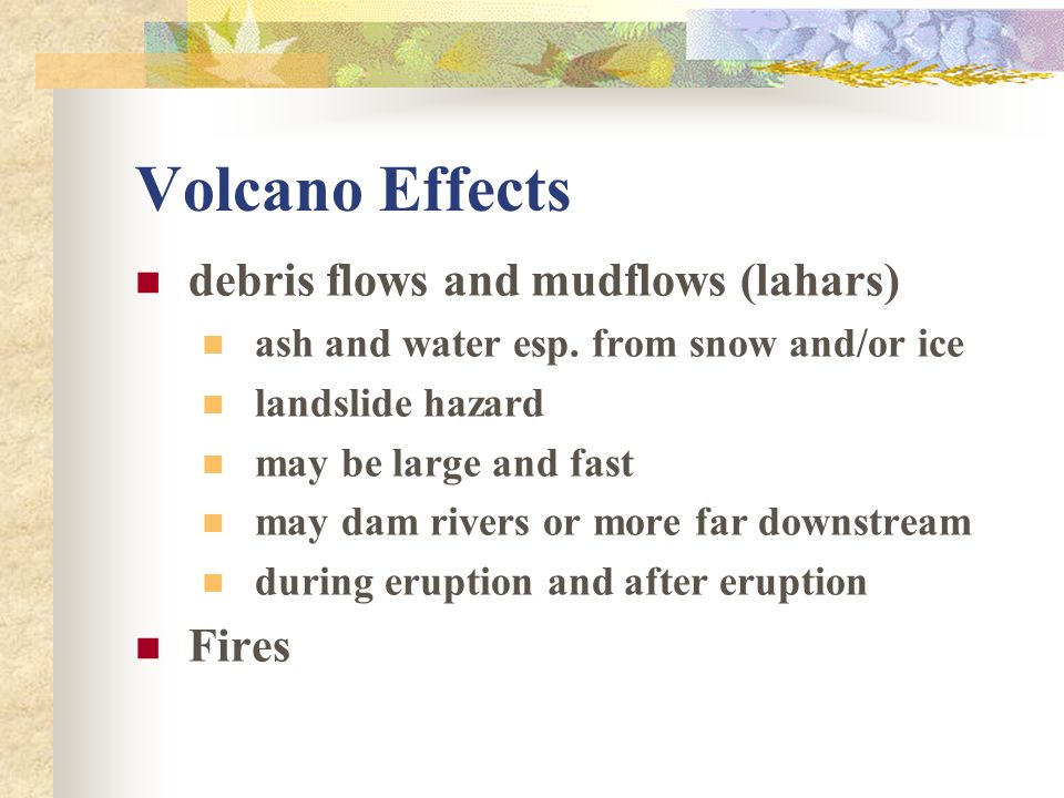 Volcano Effects debris flows and mudflows (lahars) Fires