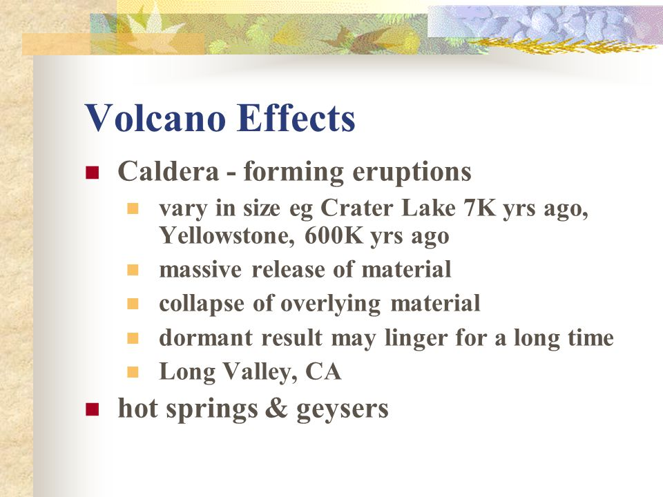 Volcano Effects Caldera - forming eruptions hot springs & geysers