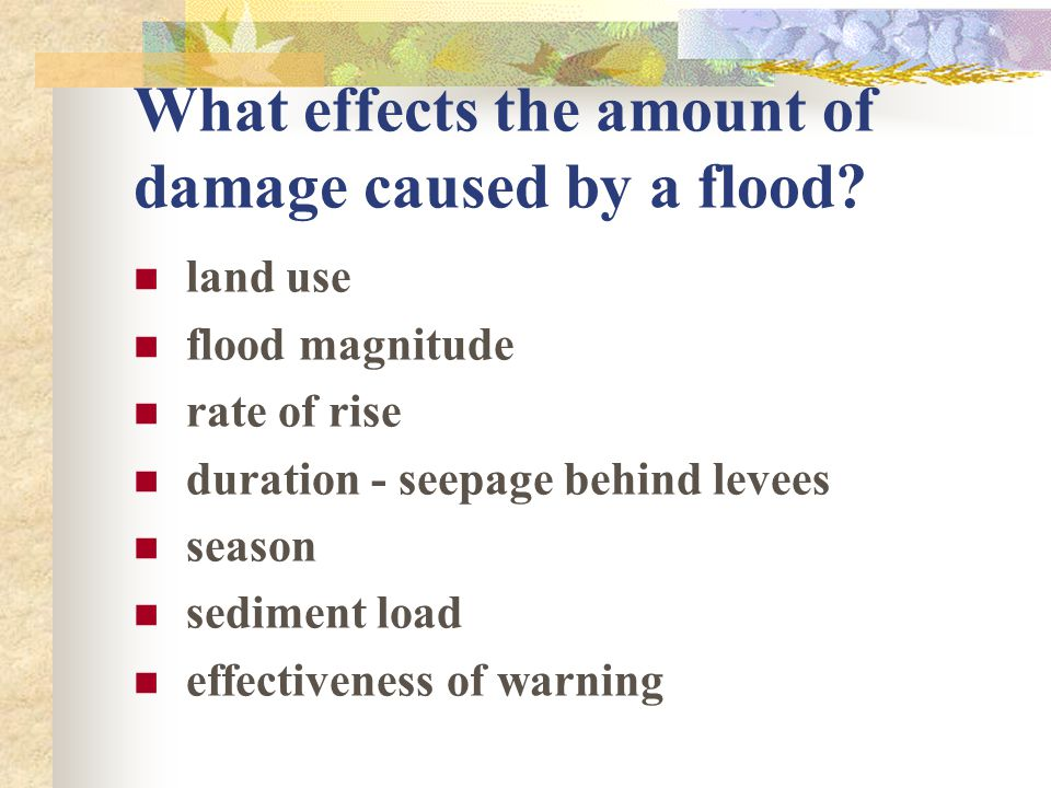 What effects the amount of damage caused by a flood