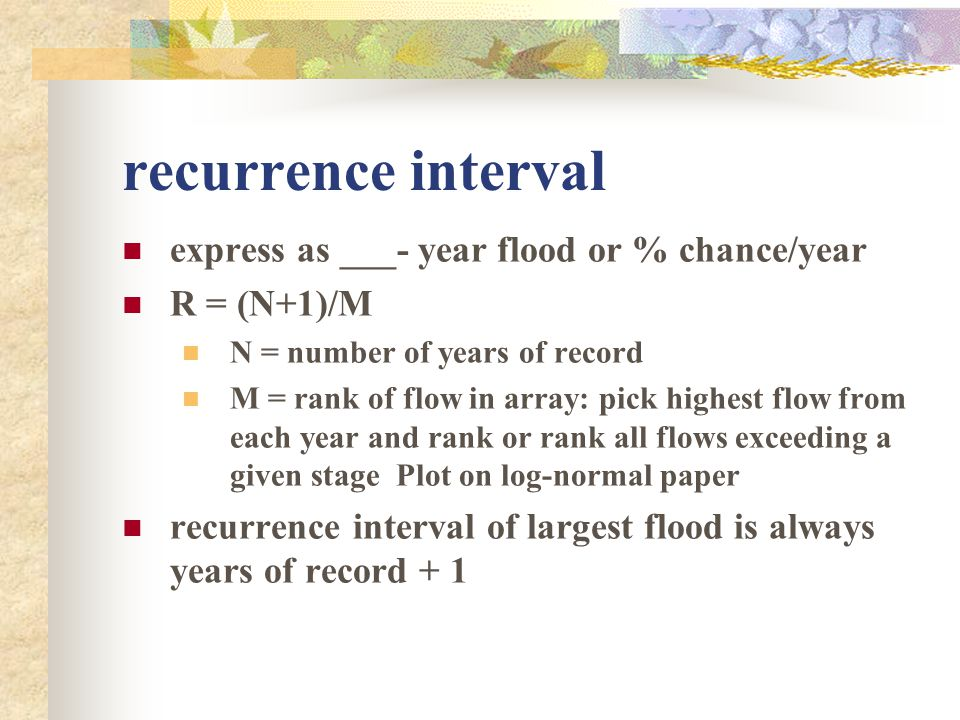 recurrence interval express as ___- year flood or % chance/year
