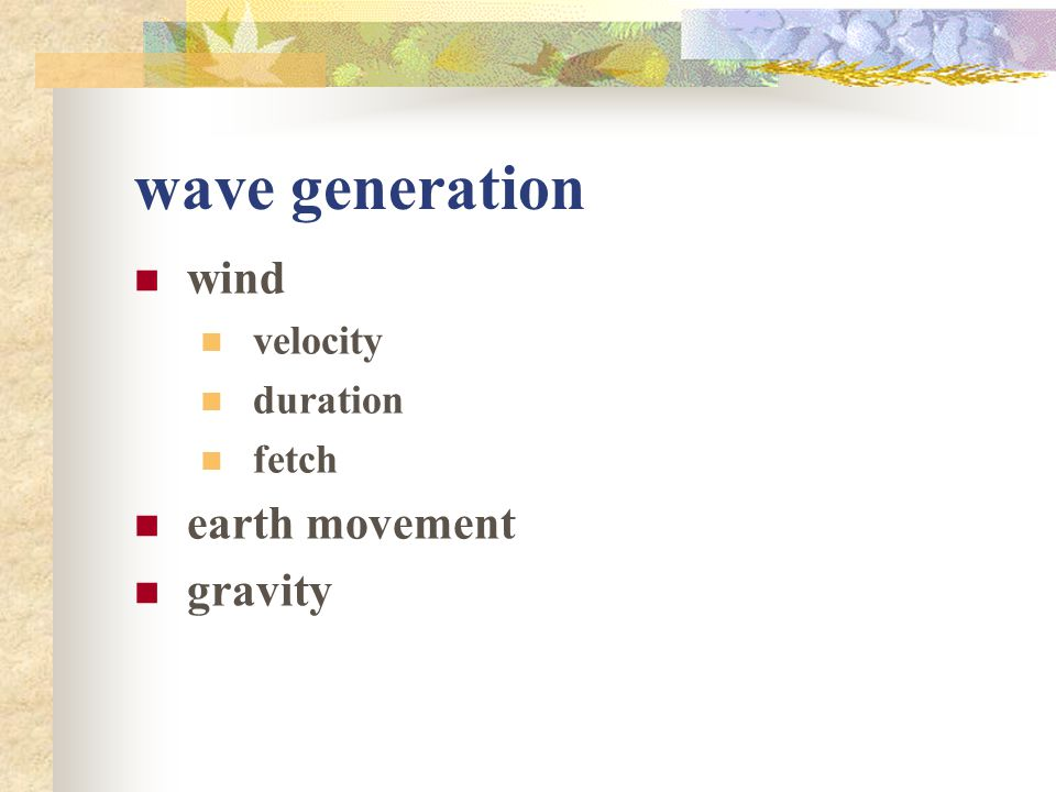 wave generation wind velocity duration fetch earth movement gravity