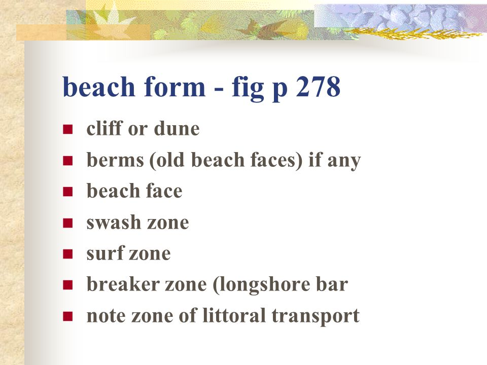 beach form - fig p 278 cliff or dune berms (old beach faces) if any
