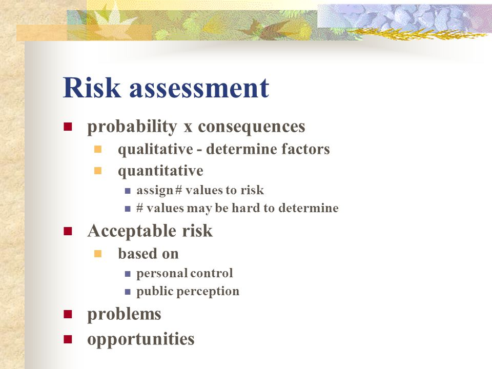 Risk assessment probability x consequences Acceptable risk problems