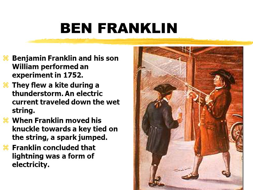 BEN FRANKLIN Benjamin Franklin and his son William performed an experiment in 1752.
