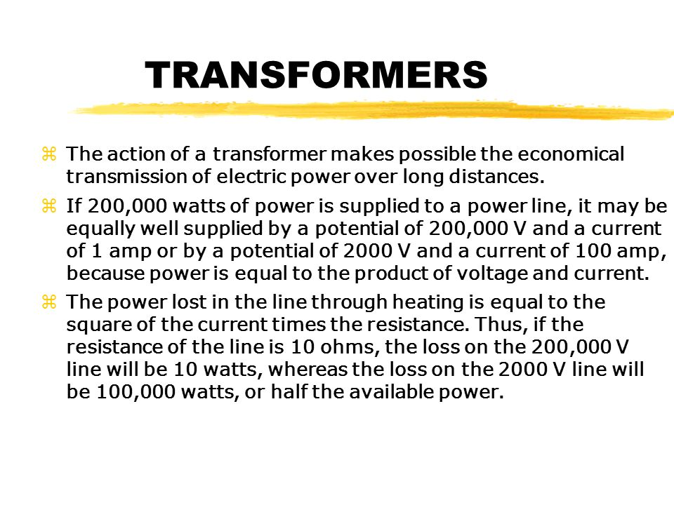 TRANSFORMERS The action of a transformer makes possible the economical transmission of electric power over long distances.