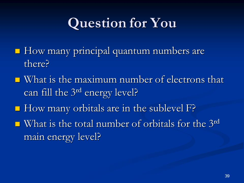 Question for You How many principal quantum numbers are there