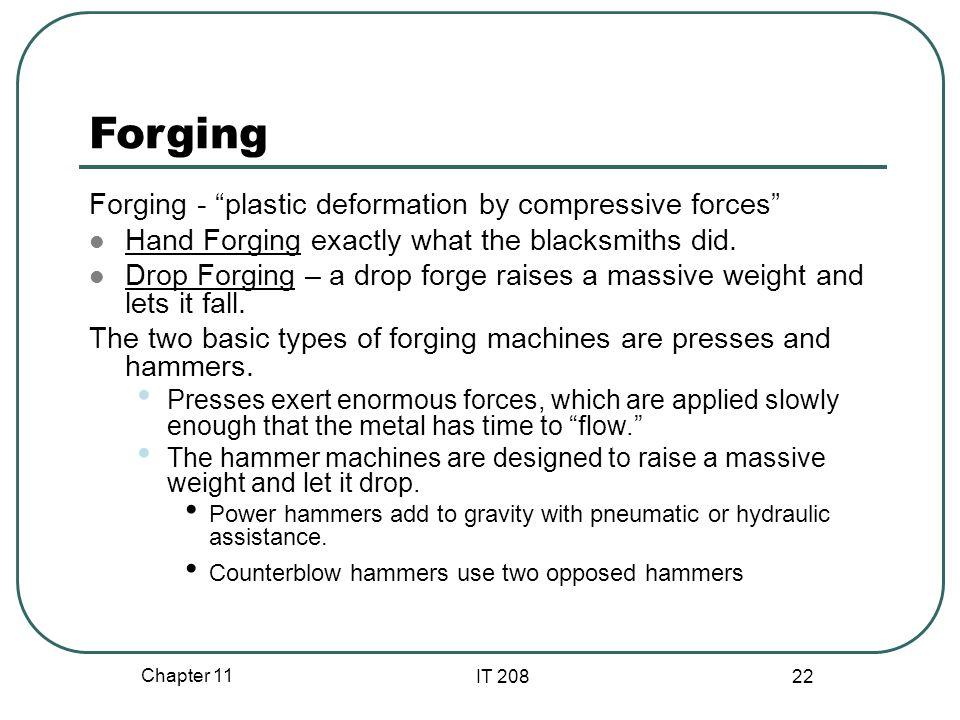 Forging Forging - plastic deformation by compressive forces