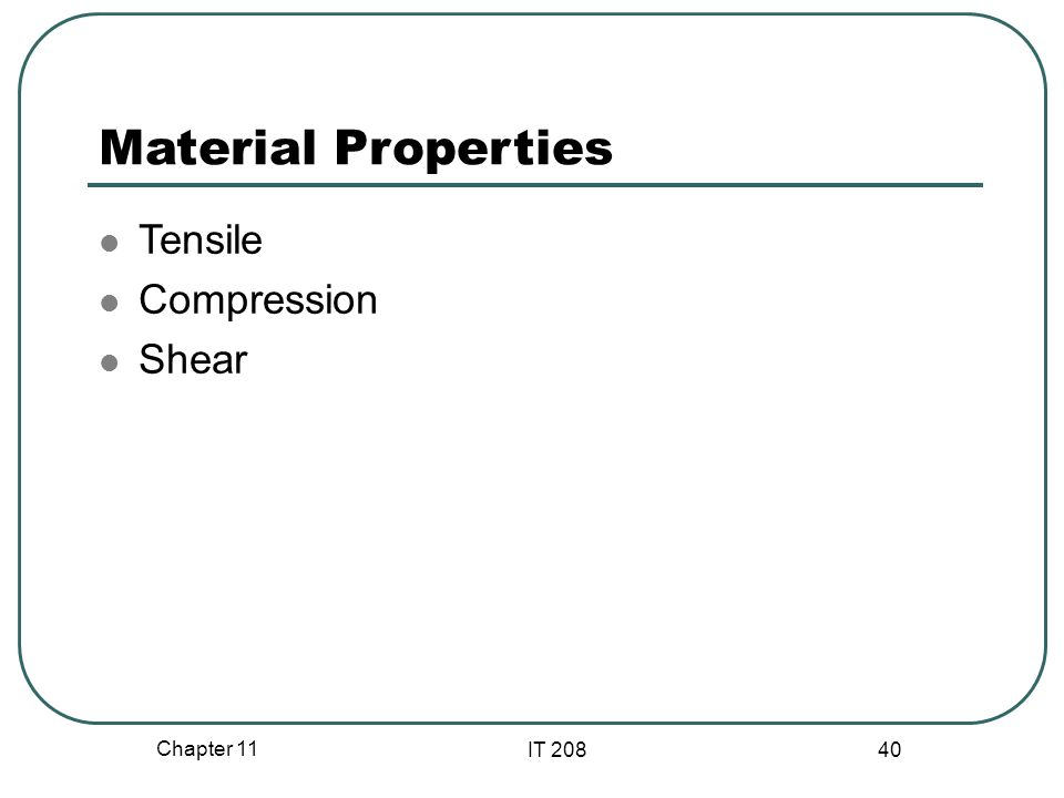 Material Properties Tensile Compression Shear Chapter 11 IT 208 40
