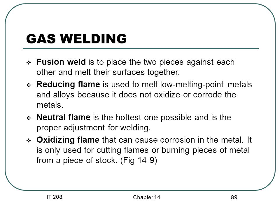 GAS WELDING Fusion weld is to place the two pieces against each other and melt their surfaces together.