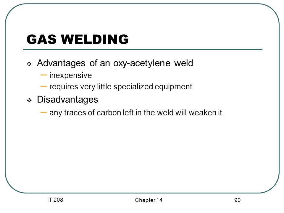 GAS WELDING Advantages of an oxy-acetylene weld Disadvantages