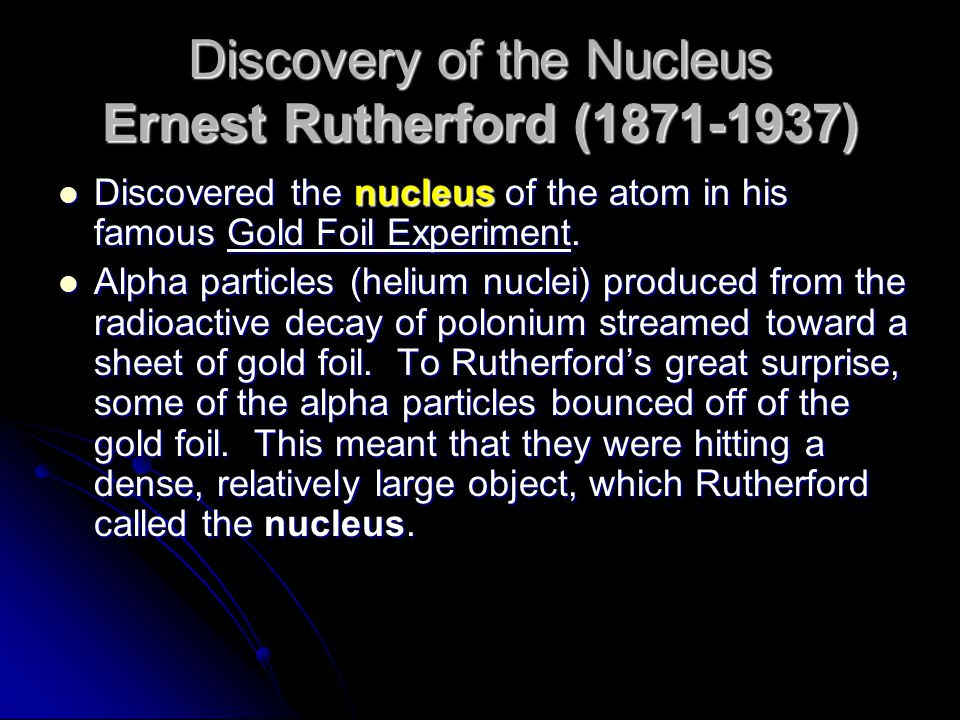 Discovery of the Nucleus Ernest Rutherford (1871-1937)