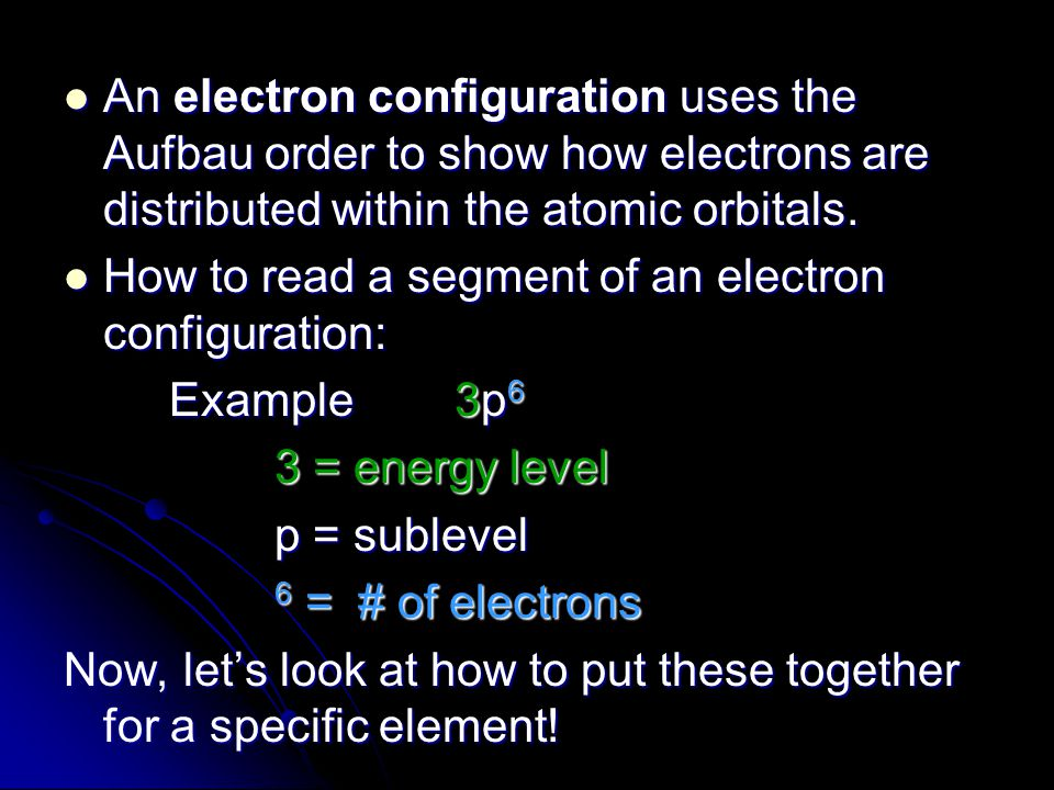 An electron configuration uses the Aufbau order to show how electrons are distributed within the atomic orbitals.