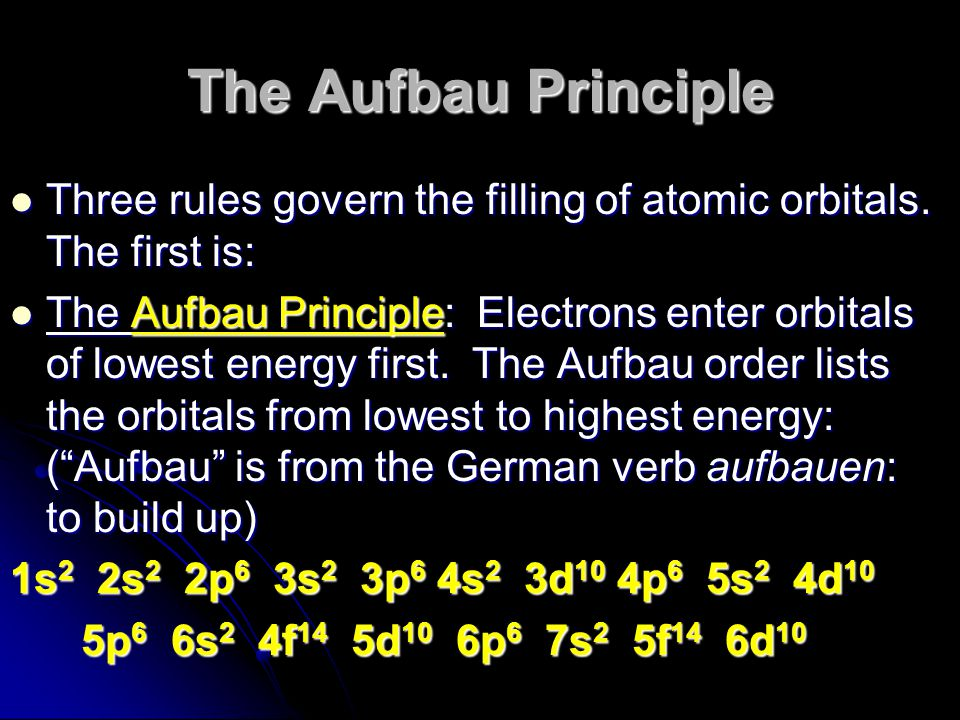 The Aufbau Principle Three rules govern the filling of atomic orbitals. The first is: