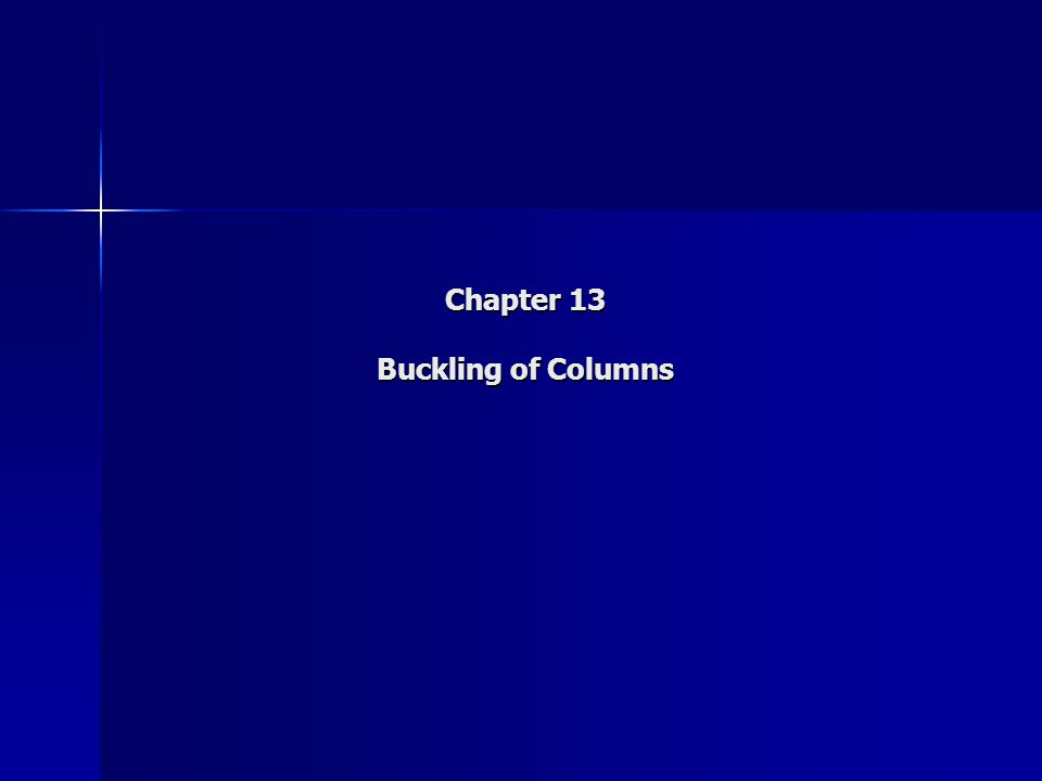 Chapter 13 Buckling of Columns