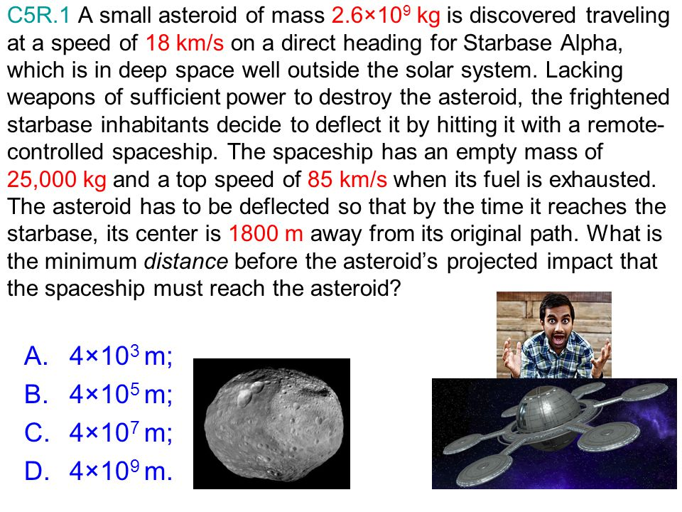 C5R. 1 A small asteroid of mass 2