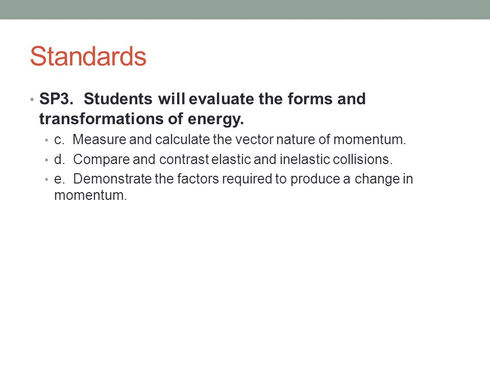 Standards SP3. Students will evaluate the forms and transformations of energy. c. Measure and calculate the vector nature of momentum.