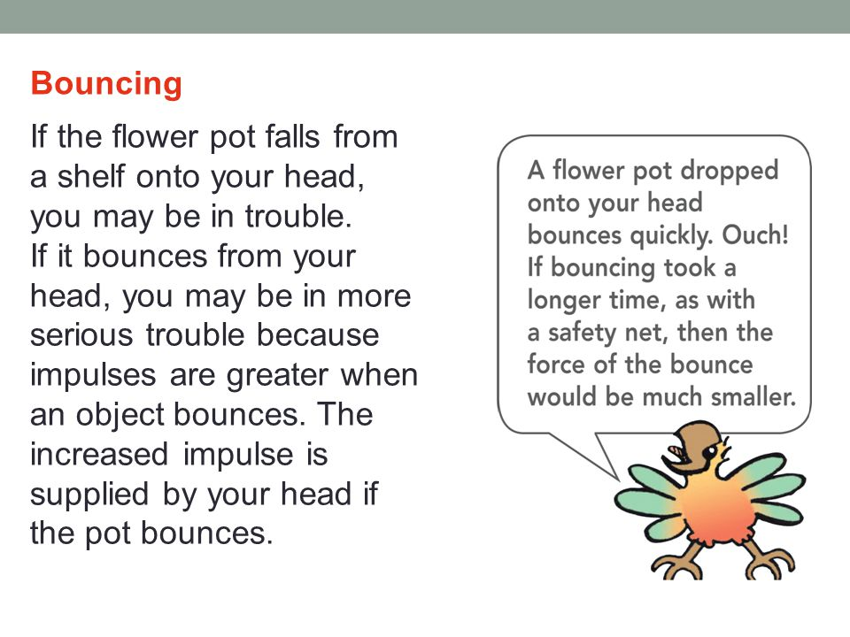 Bouncing If the flower pot falls from a shelf onto your head, you may be in trouble.