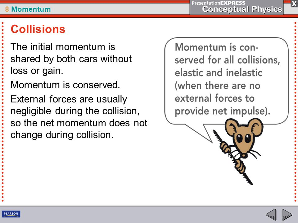 Collisions The initial momentum is shared by both cars without loss or gain. Momentum is conserved.