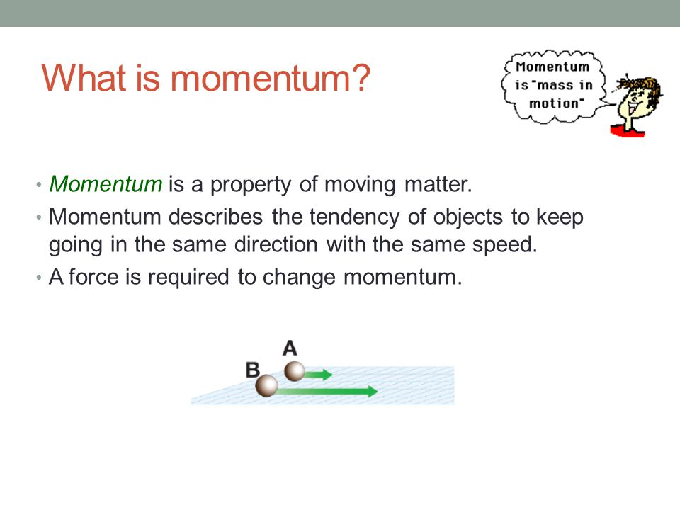 What is momentum Momentum is a property of moving matter.